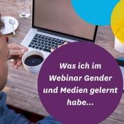 Was ich im Webinar Gender und Medien gelernt habe